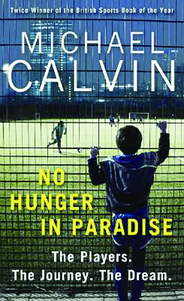 Michael Calvin - No Hunger in Paradise